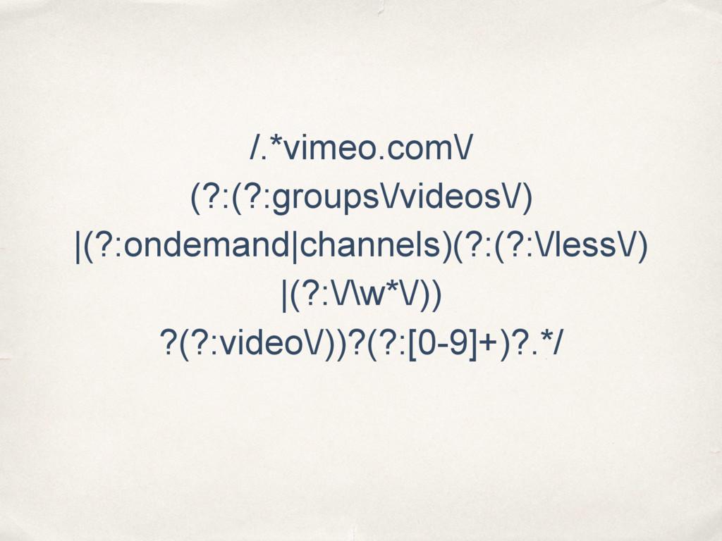 /.*vimeo.com\/ (?:(?:groups\/videos\/) |(?:onde...