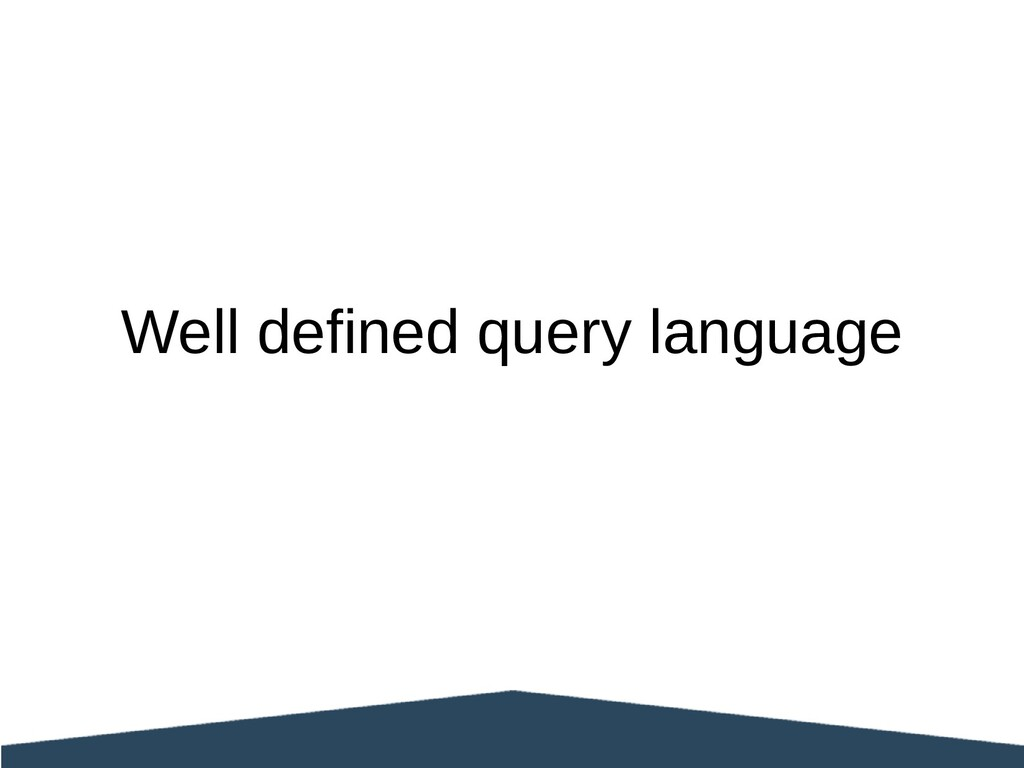 Well defined query language