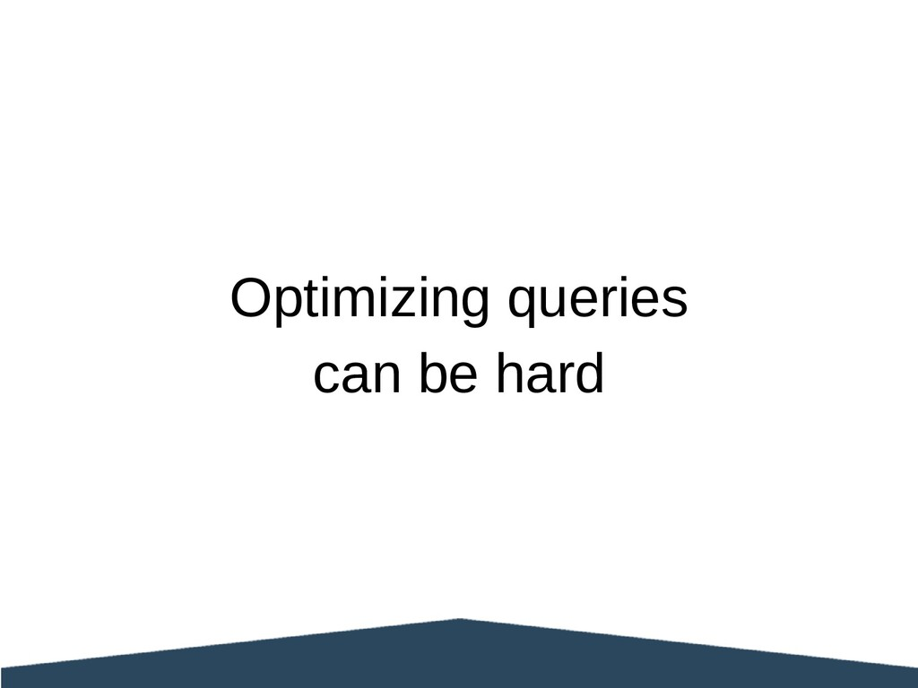 Optimizing queries can be hard