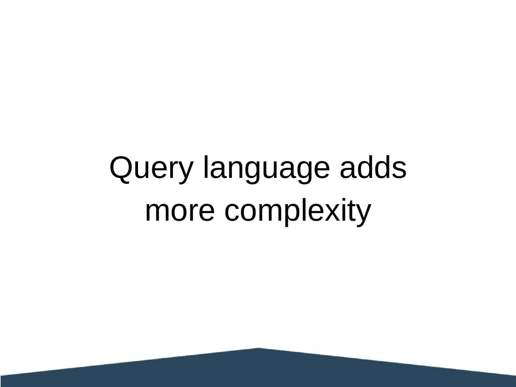 Query language adds more complexity