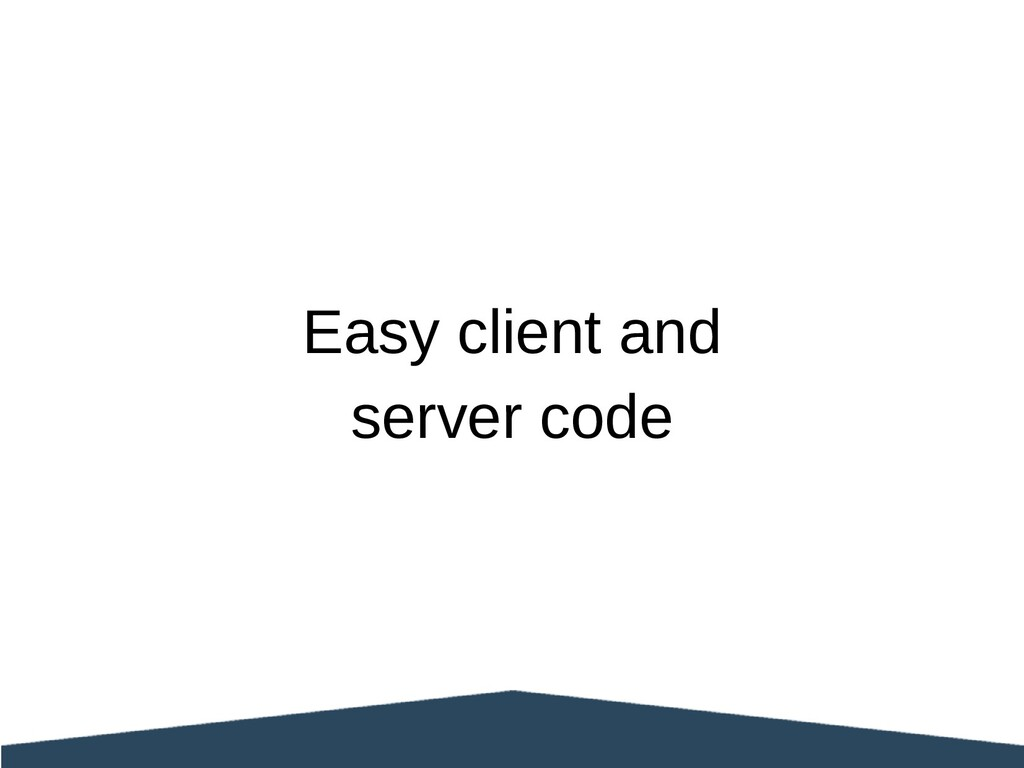 Easy client and server code