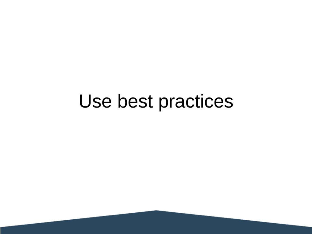 Use best practices