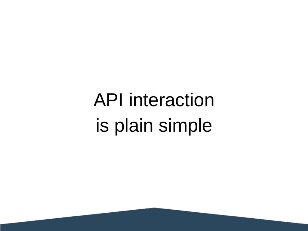 API interaction is plain simple
