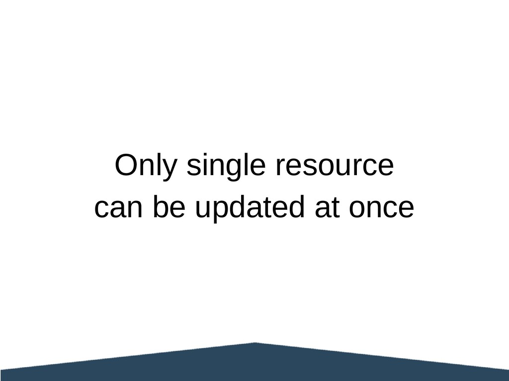 Only single resource can be updated at once