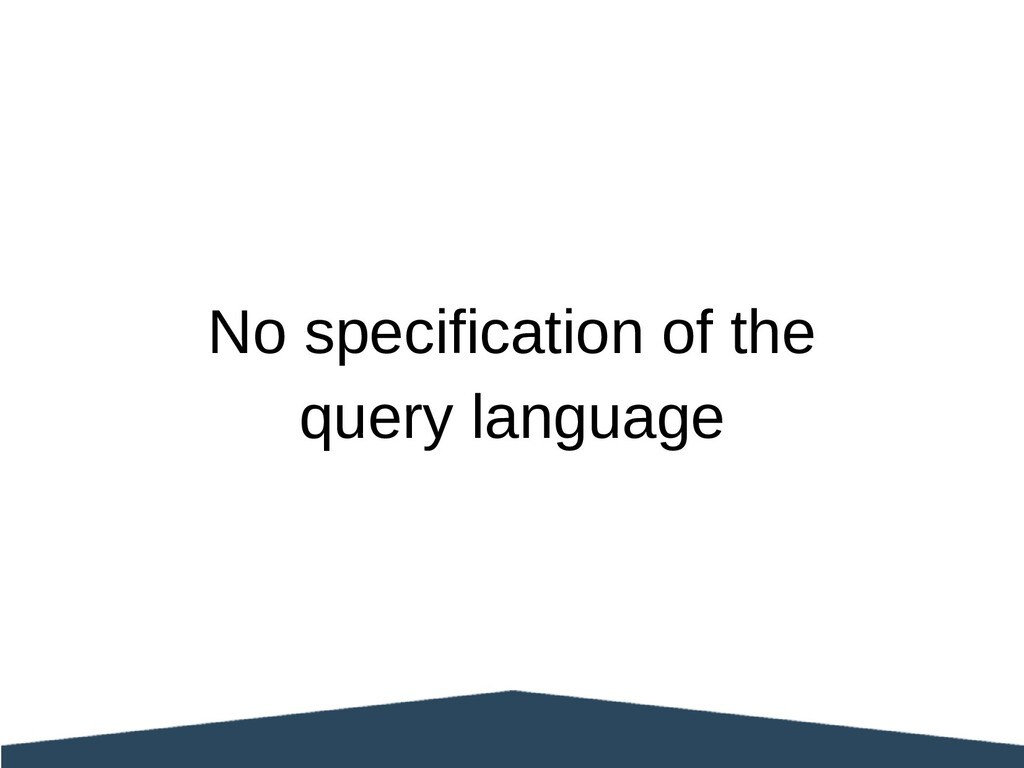 No specification of the query language