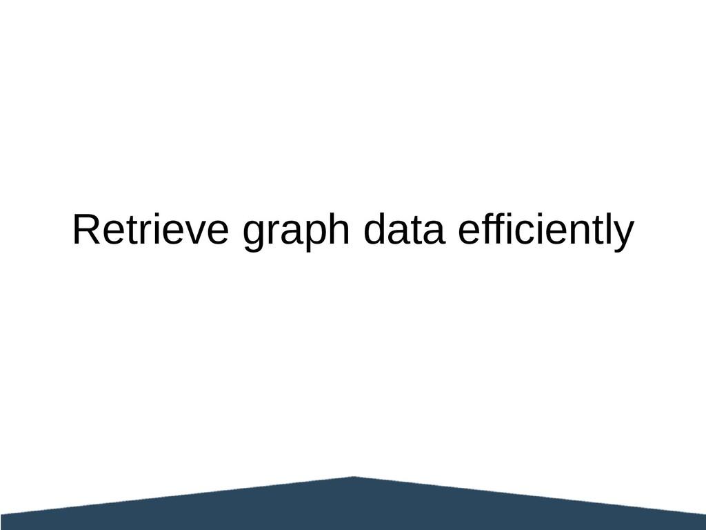 Retrieve graph data efficiently