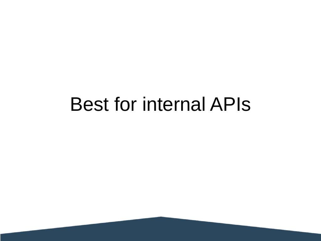 Best for internal APIs