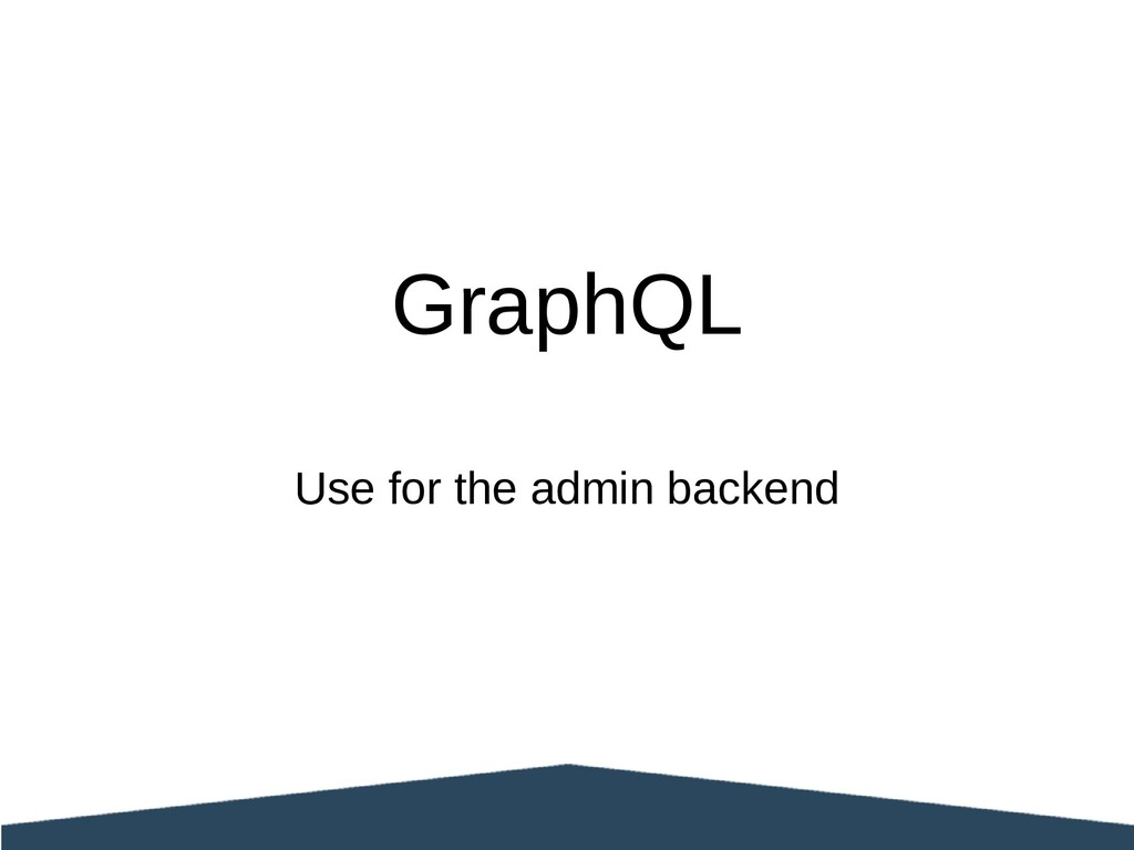 GraphQL Use for the admin backend