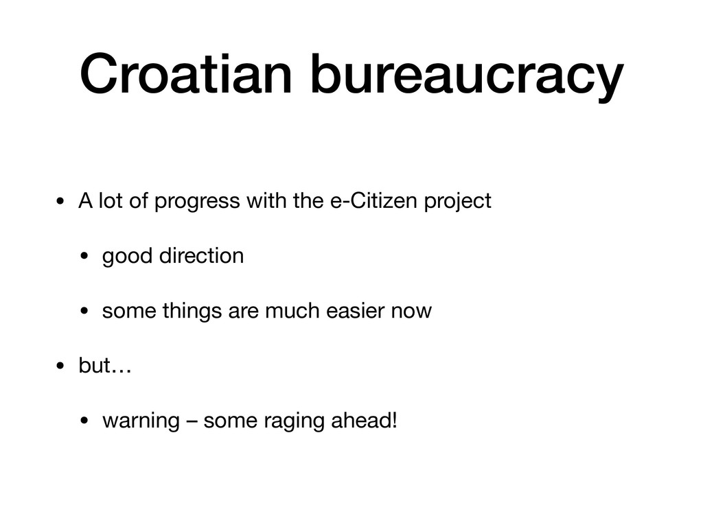 Croatian bureaucracy • A lot of progress with t...