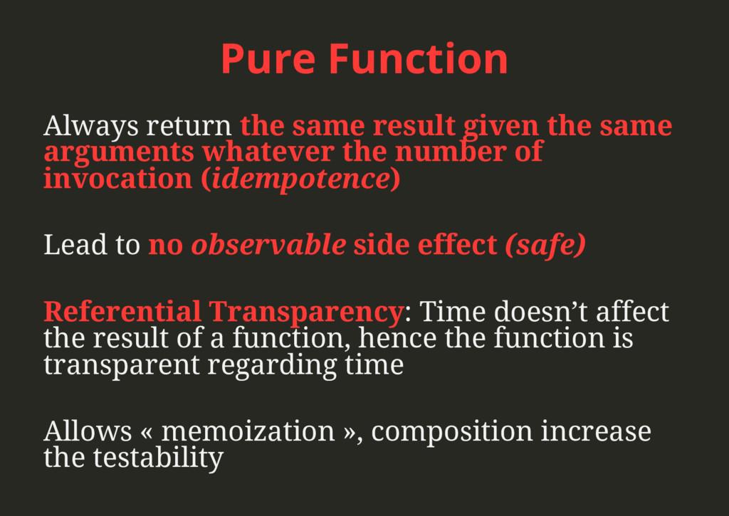 Pure Function Always return the same result giv...