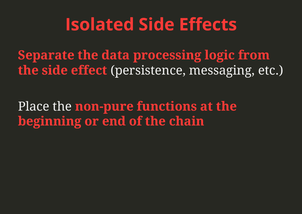 Isolated Side Effects Separate the data processi...