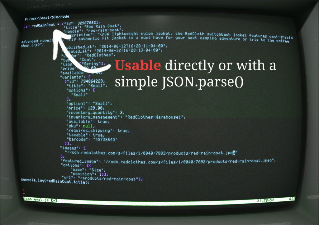 Usable directly or with a simple JSON.parse()