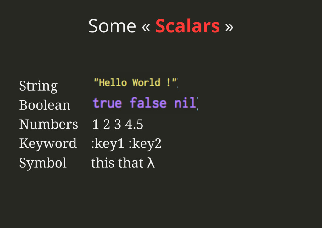Some « Scalars » String Boolean Numbers 1 2 3 4...