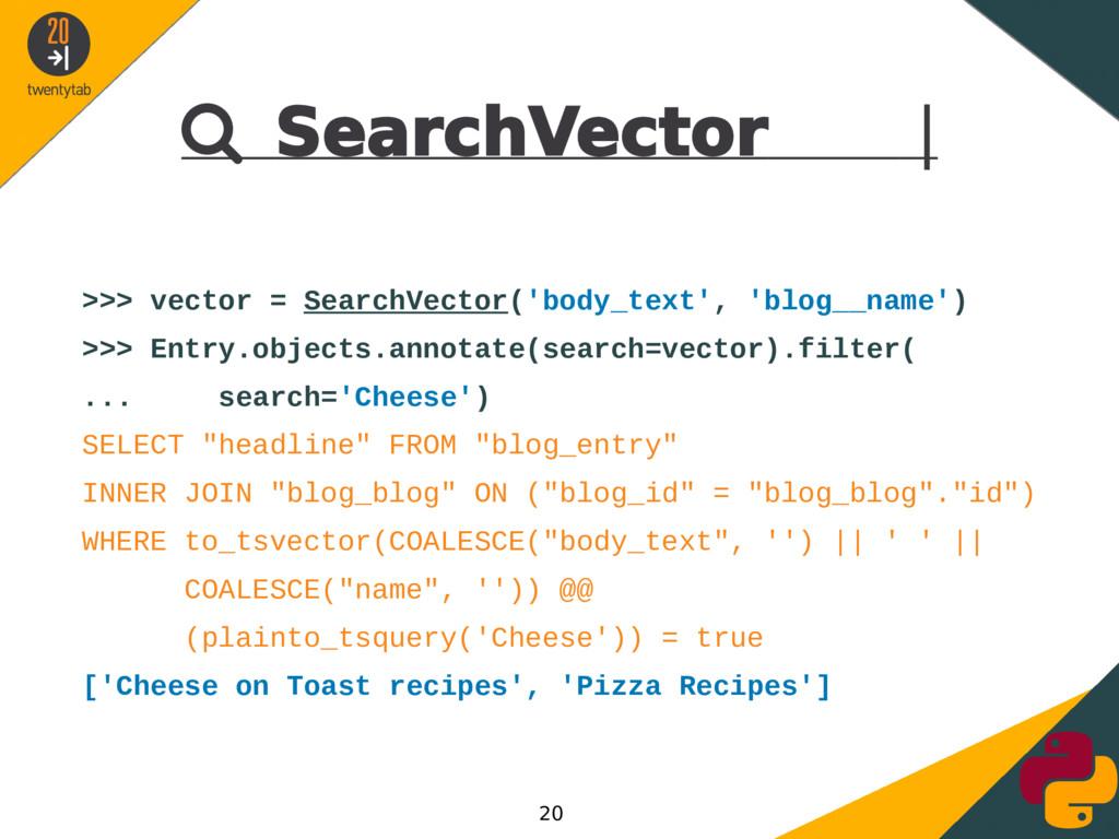  SearchVector | >>> vector = SearchVector('bod...