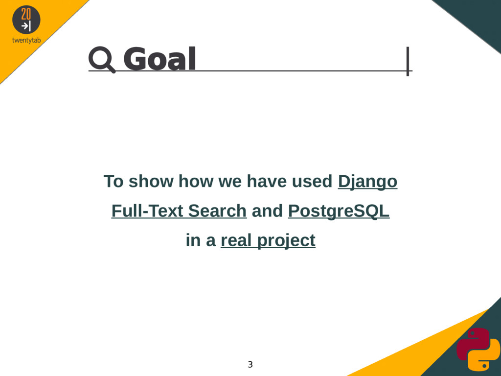  Goal | To show how we have used Django Full-T...