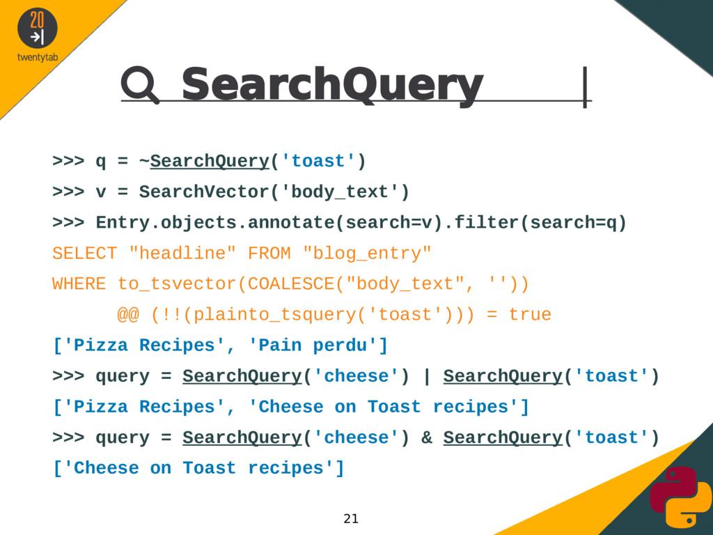  SearchQuery | >>> q = ~SearchQuery('toast') >...