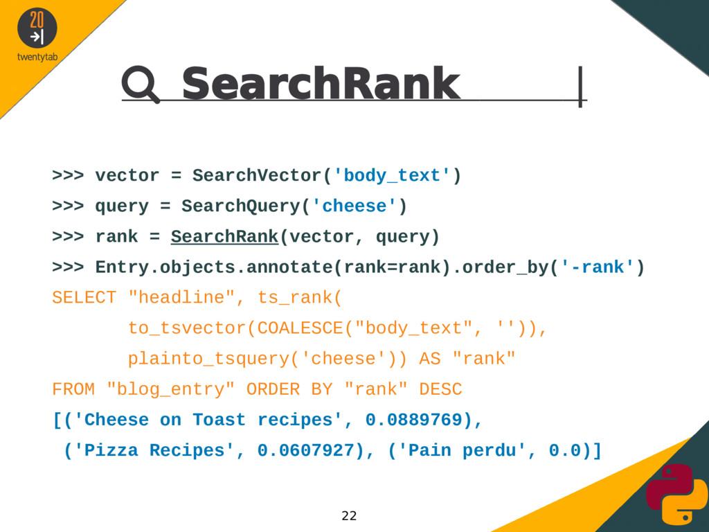  SearchRank | >>> vector = SearchVector('body_...
