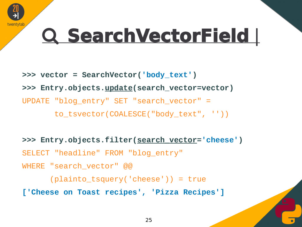  SearchVectorField | >>> vector = SearchVector...