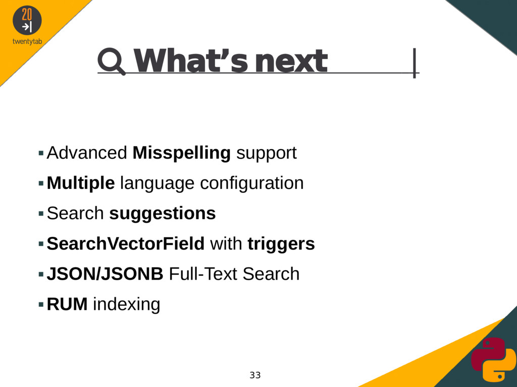  What's next | ▪Advanced Misspelling support ▪...