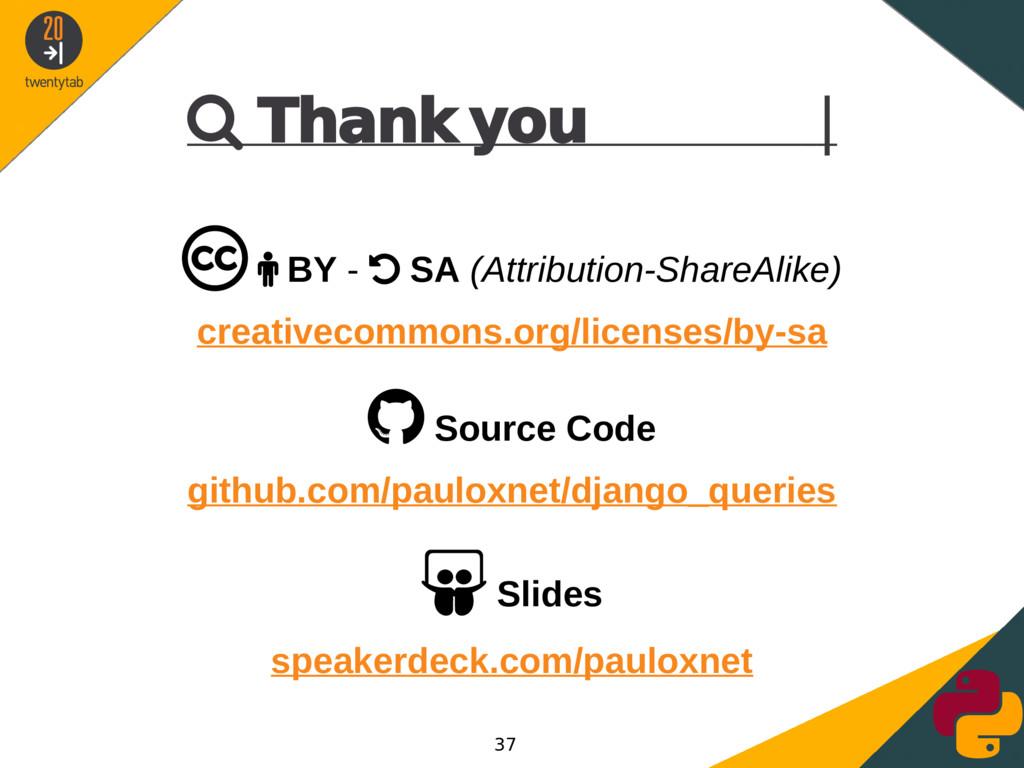  Thank you |   BY -  SA (Attribution-ShareA...