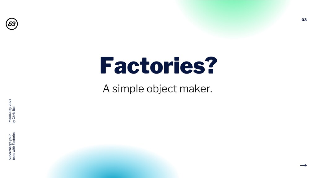 03 Factories? A simple object maker. Supercharg...