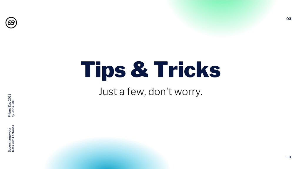 03 Tips & Tricks Just a few, don't worry. Super...
