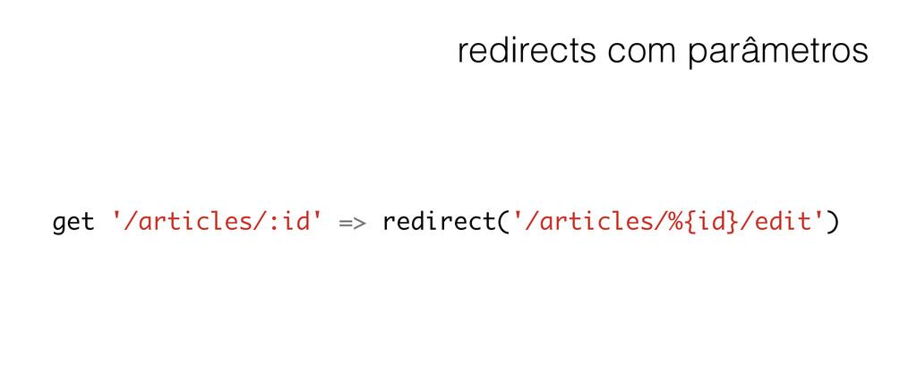 redirects com parâmetros get '/articles/:id' =>...