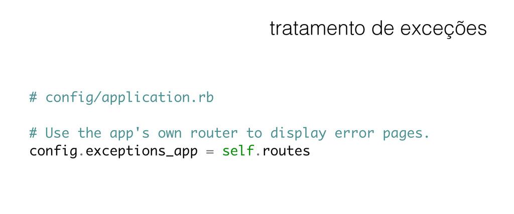 tratamento de exceções # config/application.rb ...