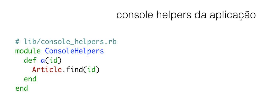console helpers da aplicação # lib/console_help...