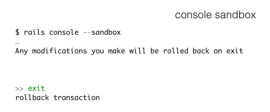 console sandbox $ rails console --sandbox … Any...