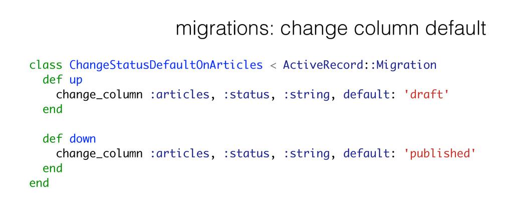 migrations: change column default class ChangeS...