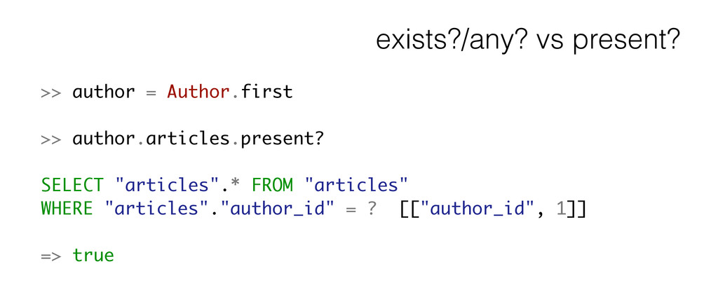 exists?/any? vs present? >> author = Author.fir...