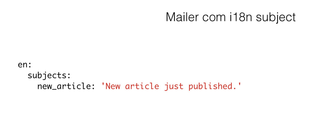 Mailer com i18n subject en: subjects: new_artic...