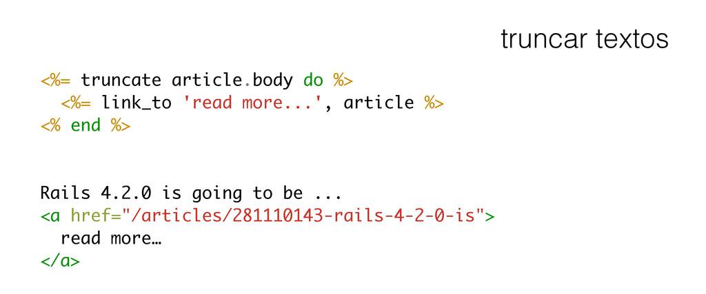 truncar textos <%= truncate article.body do %> ...