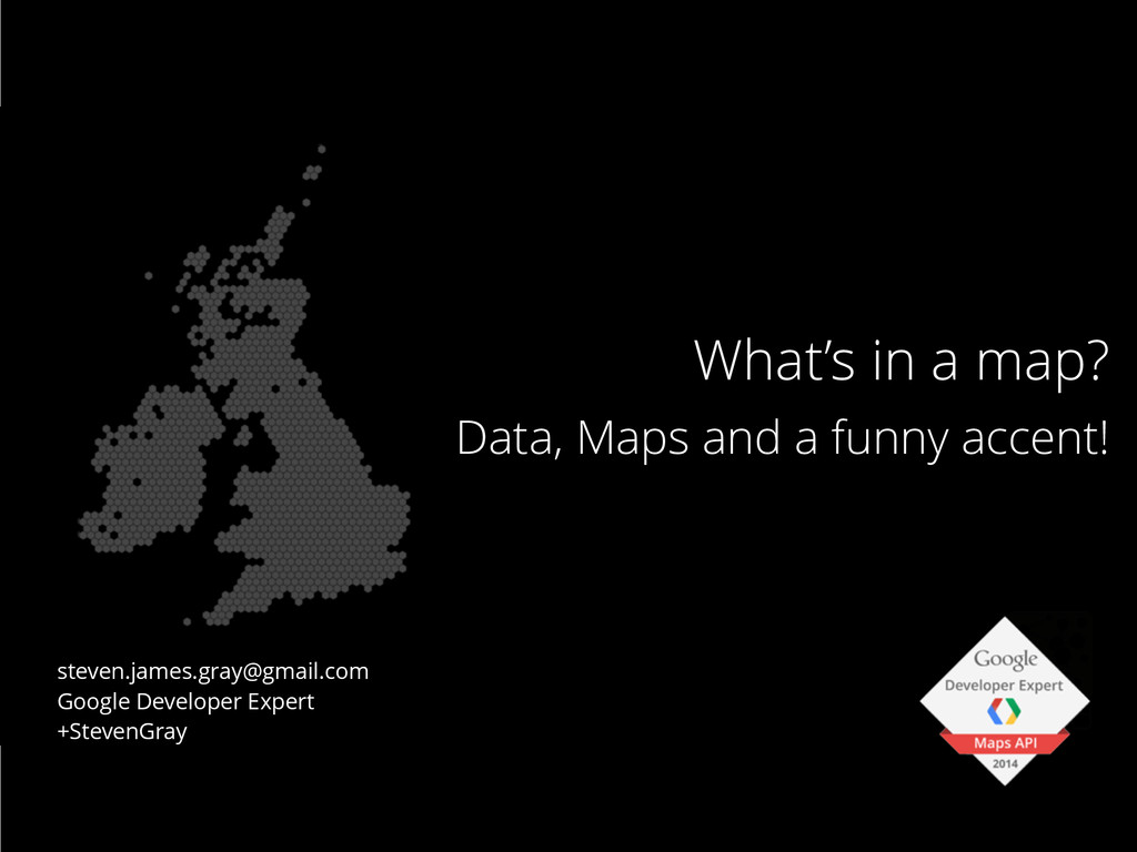 What's in a map? Data, Maps and a funny accent!...