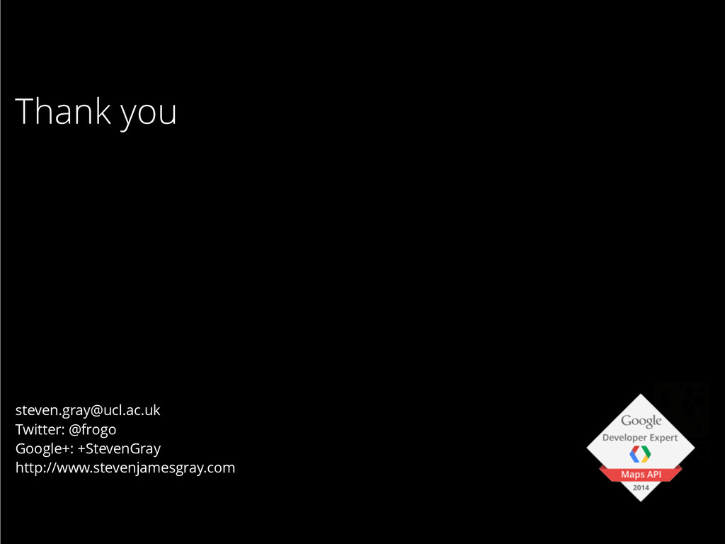 Thank you steven.gray@ucl.ac.uk Twitter: @frogo...