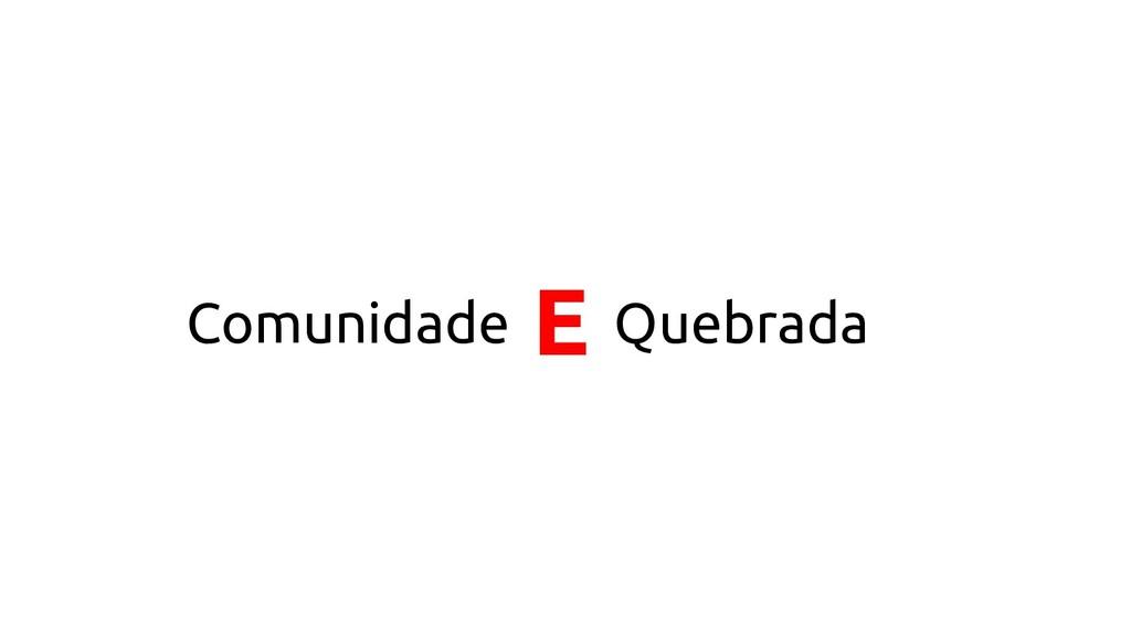 Comunidade Quebrada E
