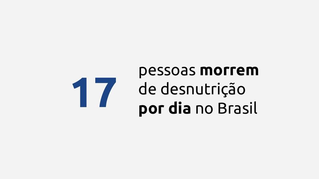 pessoas morrem de desnutrição por dia no Brasil...