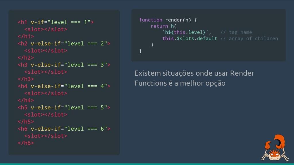 Existem situações onde usar Render Functions é ...