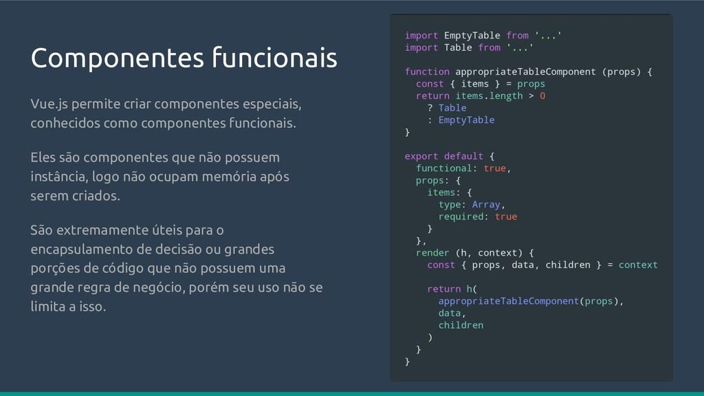 Componentes funcionais Vue.js permite criar com...