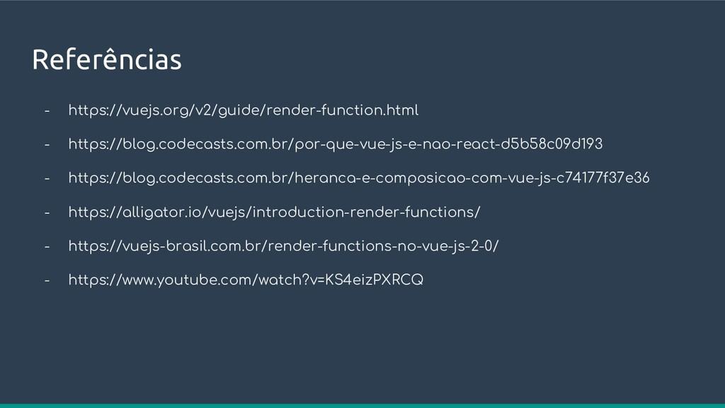 Referências - https://vuejs.org/v2/guide/render...