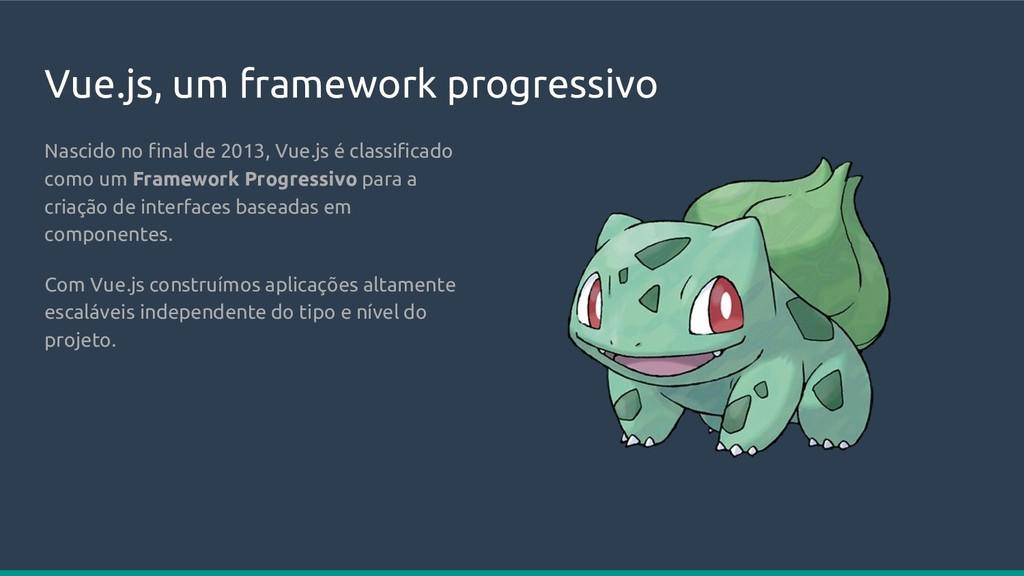 Vue.js, um framework progressivo Nascido no fin...