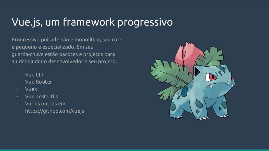 Vue.js, um framework progressivo Progressivo po...