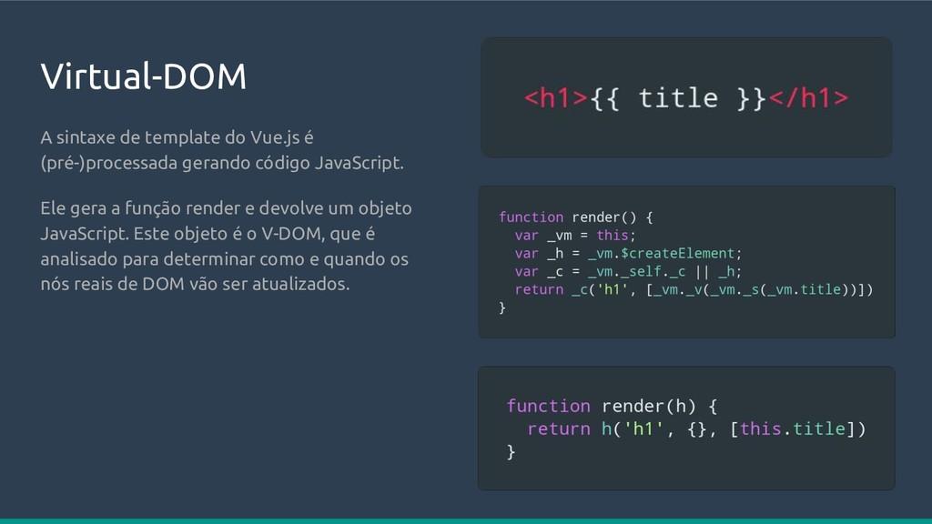 Virtual-DOM A sintaxe de template do Vue.js é (...