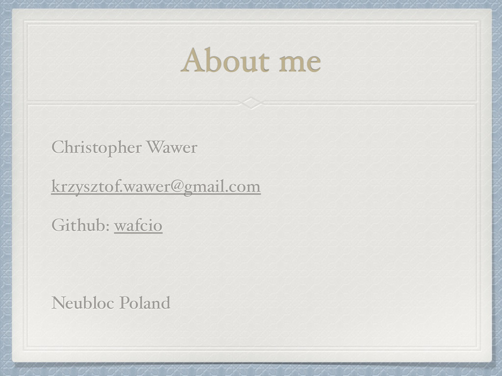 About me Christopher Wawer! krzysztof.wawer@gma...
