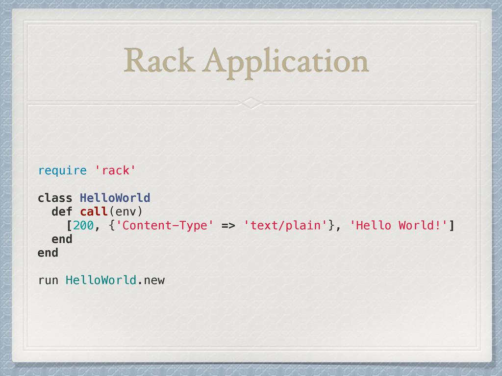 Rack Application require 'rack' ! class HelloWo...