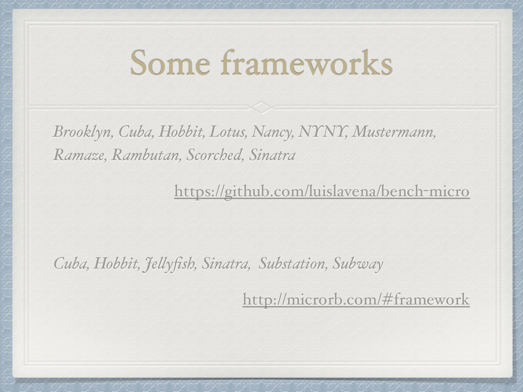 Some frameworks Brooklyn, Cuba, Hobbit, Lotus, ...