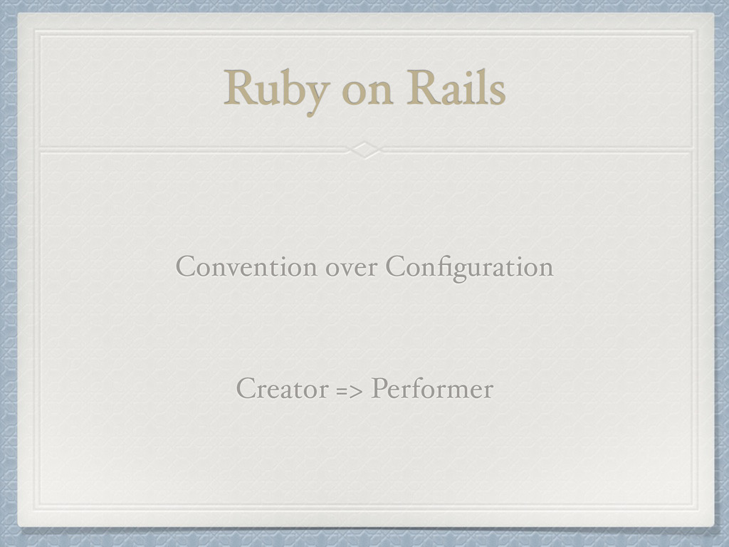 Ruby on Rails Convention over Configuration! ! C...
