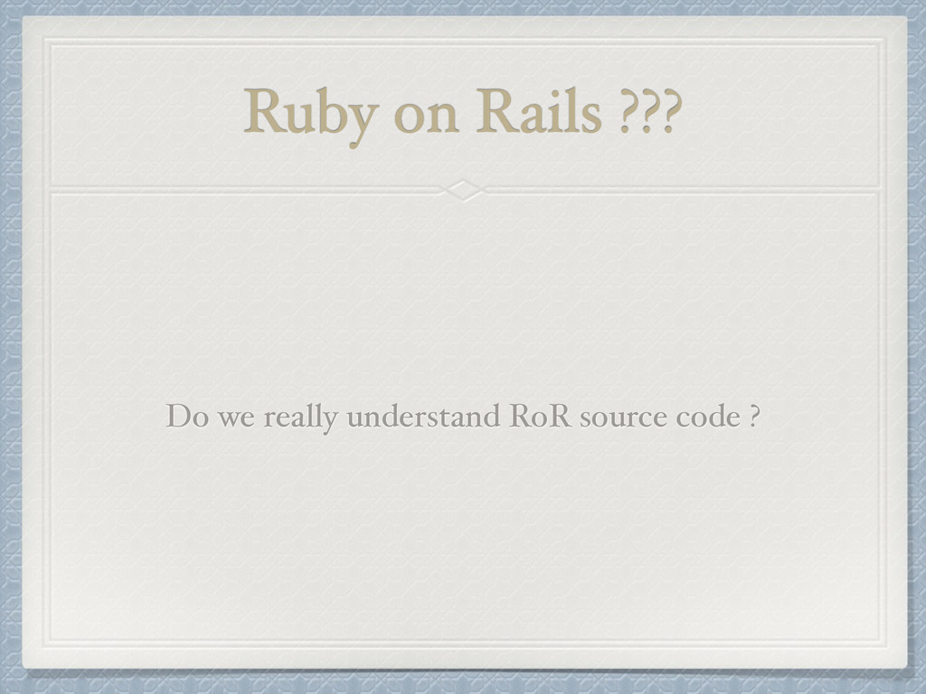 Ruby on Rails ??? Do we really understand RoR s...