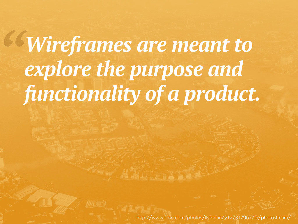 """Wireframes are meant to explore the purpose an..."